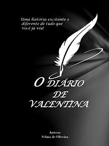 O Diàrio de Valentina: Uma história excitante e  diferente de tudo que  você já viu!
