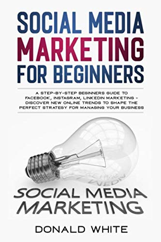 41aGTR9EmrL - SOCIAL MEDIA MARKETING FOR BEGINNERS: A STEP-BY-STEP BEGINNERS GUIDE TO FACEBOOK, INSTAGRAM, LINKEDIN MARKETING - DISCOVER NEW ONLINE TRENDS TOSHAPE THE PERFECT STRATEGY FOR MANAGING YOUR BUSINESS