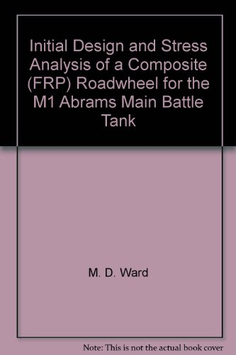 Initial Design and Stress Analysis of a Composite (FRP) Roadwheel for the M1 Abrams Main Battle Tank ()