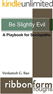 Be Slightly Evil: A Playbook for Sociopaths (Ribbonfarm Roughs 1)