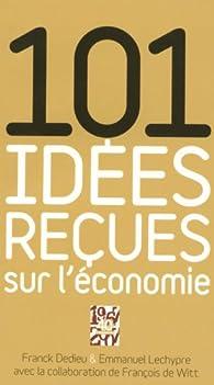 101 idées reçues sur l'économie par Franck Dedieu