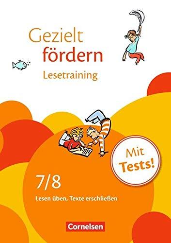Gezielt fördern: 7./8. Schuljahr - Lesetraining: Lesen üben, Texte erschließen. Arbeitsheft mit Lösungen und Tests