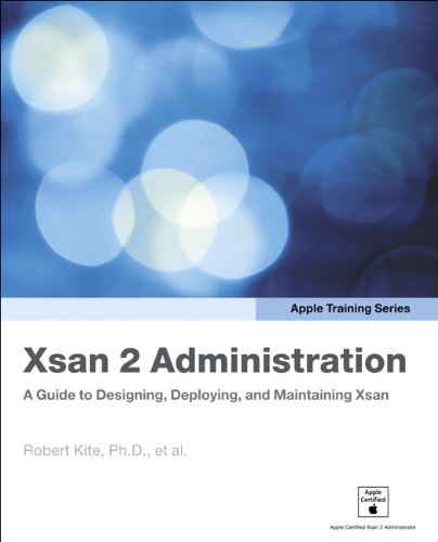Download Apple Training Series: Xsan 2 Administration: A Guide to Designing, Deploying, and Maintaining Xsan Pdf