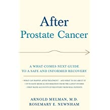 After Prostate Cancer: A What-Comes-Next Guide to a Safe and Informed Recovery