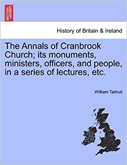 Book The Annals of Cranbrook Church; its monuments, ministers, officers, and people, in a series of lectures, etc.