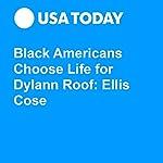 Black Americans Choose Life for Dylann Roof: Ellis Cose   Ellis Cose