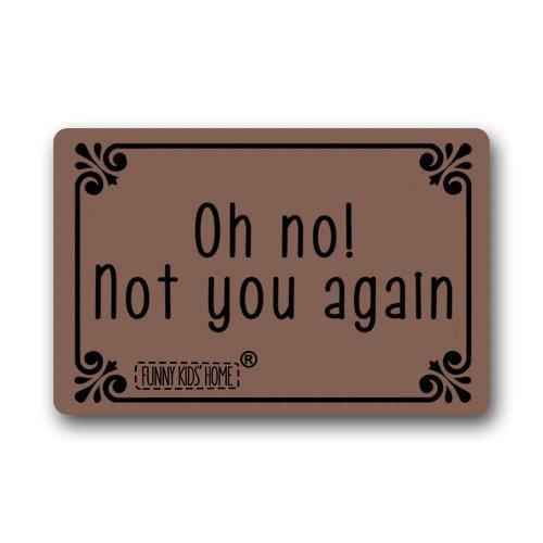 Funny Doormats Oh No! Not You Again - Durable Machine-Washable Indoor/Outdoor Door Mat 23.6