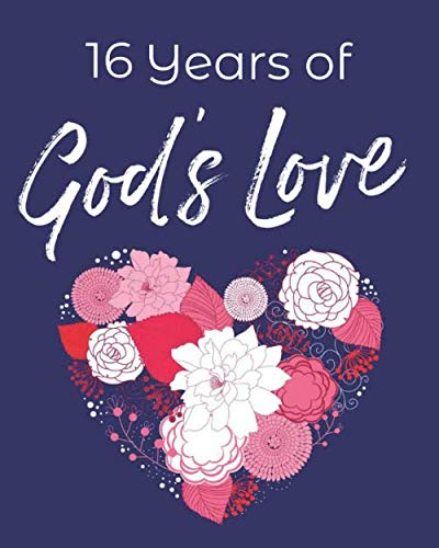 16 Years of God's Love: 16th Birthday Write In Prayer Journal & Heart Sermon Notes with Prompts - Joy of Jesus for Girls, Teens & Women