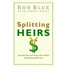 Splitting Heirs: Giving Your Money and Things to Your Children Without Ruining Their Li