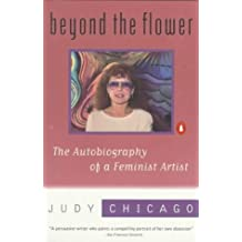 Beyond the Flower: The Autobiography of a Feminist Artist by Judy Chicago (1997-03-01)