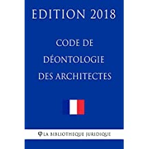 Code de déontologie des architectes: Edition 2018 (French Edition)