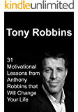 Tony Robbins: 31 Motivational Lessons from Anthony Robbins that Will Change Your Life: (Tony Robbins, Success Concepts, Financial Freedom, Inspirational Lessons from Anthony Robbins)