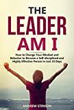 THE LEADER AM I: How to Change Your Mindset and Behavior to Become a  Self-disciplined and Highly Effective Person in Just 10 Days