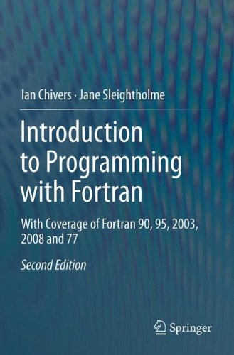 Introduction to Programming with Fortran: With Coverage of Fortran 90, 95, 2003, 2008 and 77 by Springer