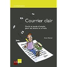 Courrier clair: Outils et mode d'emploi pour vos lettres et e-mails (Communication) (French Edition)