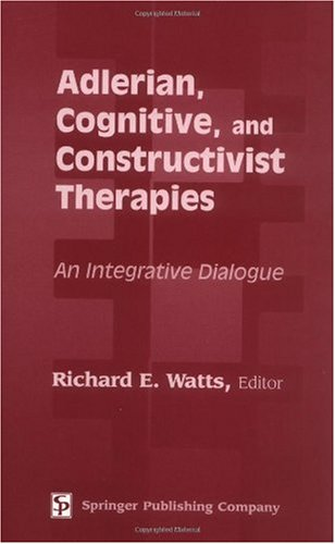 Adlerian, Cognitive, and Constructivist Therapies: An Integrative Dialogue