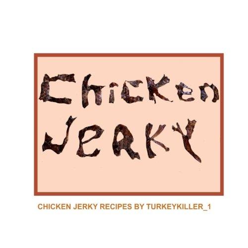 Chicken Jerky: Chicken jerky recipes by Turkeykiller_1 by Mary Thomas