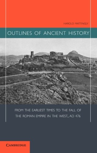 Outlines of Ancient History: From the Earliest Times to the Fall of the Roman Empire in the West, AD 476