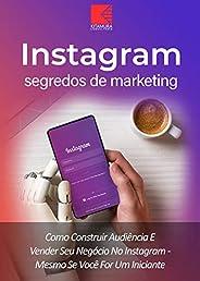 Instagram: Segredos De Marketing: Como Construir Audiência E Promover Seu Negócio No Instagram – Mesmo Se Você