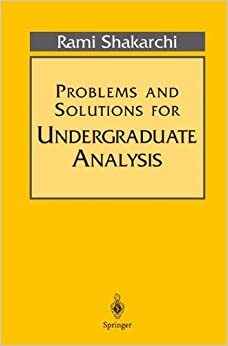 Problems and Solutions for Undergraduate Analysis (Undergraduate Texts in Mathematics)