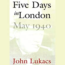 Five Days in London, May 1940 Audiobook by John Lukacs Narrated by Geoffrey Howard