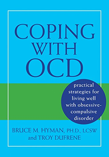 Coping with OCD: Practical Strategies for Living Well With Obsessive - Compulsive Disorder