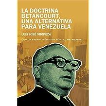 LA DOCTRINA BETANCOURT, UNA ALTERNATIVA PARA VENEZUELA (Spanish Edition)