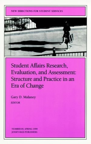 Student Affairs Research, Evaluation, and Assessment: Structure and Practice in an Era of Change: New Directions for Stu