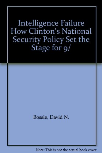 Intelligence Failure How Clinton's National Security Policy Set the Stage for 9/