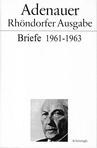 Briefe und Teegespräche. Rhöndorfer Ausgabe: Adenauer - Rhöndorfer Ausgabe: Briefe 1961 - 1963. Rhöndorfer Ausgabe