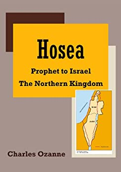 Hosea: Prophet to Israel – The Northern Kingdom by [Ozanne, Charles]