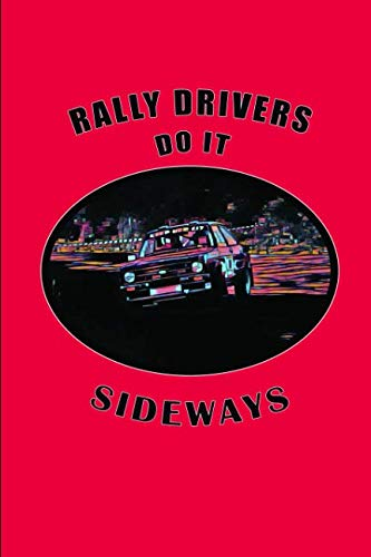 Rally Drivers Do it Sideways: Rally Racing Car Design, Lined Notebook Journal With Funny Quote For Motorsport Fans and Car Racing Enthusiasts (Escort Mk2 Rally)