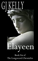 Elayeen: Book Six (The Longsword Chronicles 6)