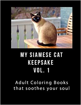 My Siamese Cat Keepsake Vol 1 Adult Coloring Book That Will Soothe Your Soul T Greene 9781981980185 Amazon Books