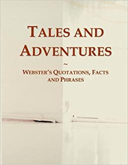 Tales and Adventures: Webster's Quotations, Facts and Phrases