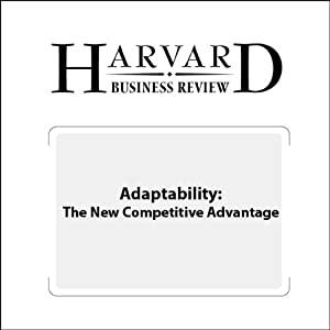 Adaptability: The New Competitive Advantage (Harvard Business Review) Periodical