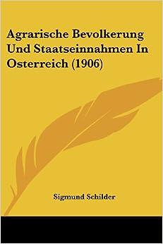 Agrarische Bevolkerung Und Staatseinnahmen in Osterreich (1906)
