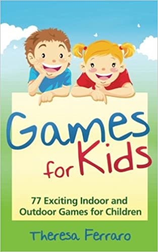 Buy Games For Kids 77 Exciting Indoor And Outdoor Games For Children Ages 5 And Up Book Online At Low Prices In India Games For Kids 77 Exciting Indoor And Outdoor