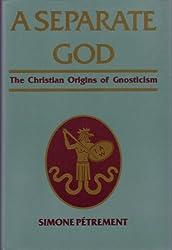 A Separate God: The Christian Origins of Gnosticism
