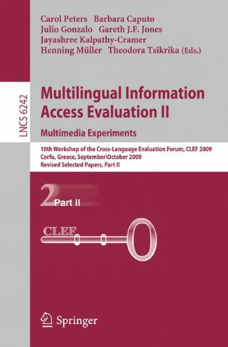 Multilingual Information Access Evaluation II - Multimedia Experiments: 10th Workshop of the Cross-Language Evaluation Forum, CLEF 2009, Corfu, ... Part II (Lecture Notes in Computer Science) by Springer