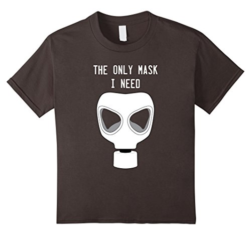 Kids The Only Mask I Need Gas Mask Survivalist T-Shirt 4 Asphalt (Gas Mask Girl Costume)