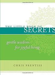 The Little Book of Secrets: Gentle Wisdom for Joyful Living