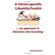 A Christ-specific Lifeskills Toolkit: an approach to Christian Life Coaching