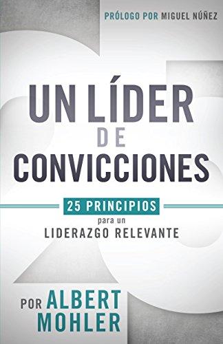 un-lider-de-convicciones-25-principios-para-un-liderazgo-relevante-spanish-edition