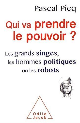 Qui va prendre le pouvoir ?: Les Grands singes, les hommes politiques ou les robots (French Edition)