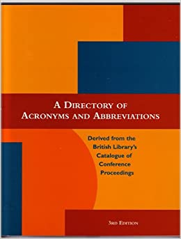 A Directory of Acronyms and Abbreviations Derived from the British Library's Catalogue of Conference Proceedings