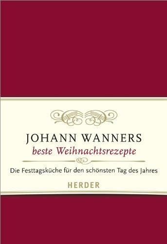 Johann Wanners beste Weihnachtsrezepte: Die Festtagsküche für den schönsten Tag des Jahres