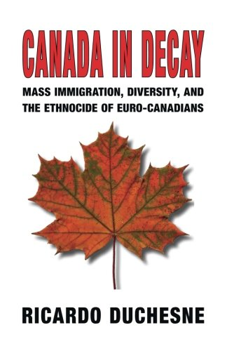 Book cover from Canada In Decay: Mass Immigration, Diversity, and the Ethnocide of Euro-Canadians by Ricardo Duchesne