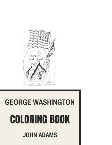 George Washington Coloring Book: First American President and Founding Father Remembrance of Brave and Heroes Inspired Adult Coloring Book (Coloring Book for Adults)