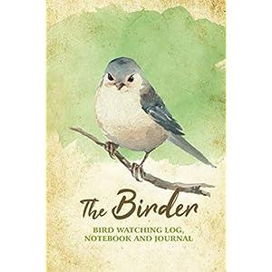 The Birder - Bird Watching Log, Notebook and Journal: The perfect book for Birders & Bird Watchers